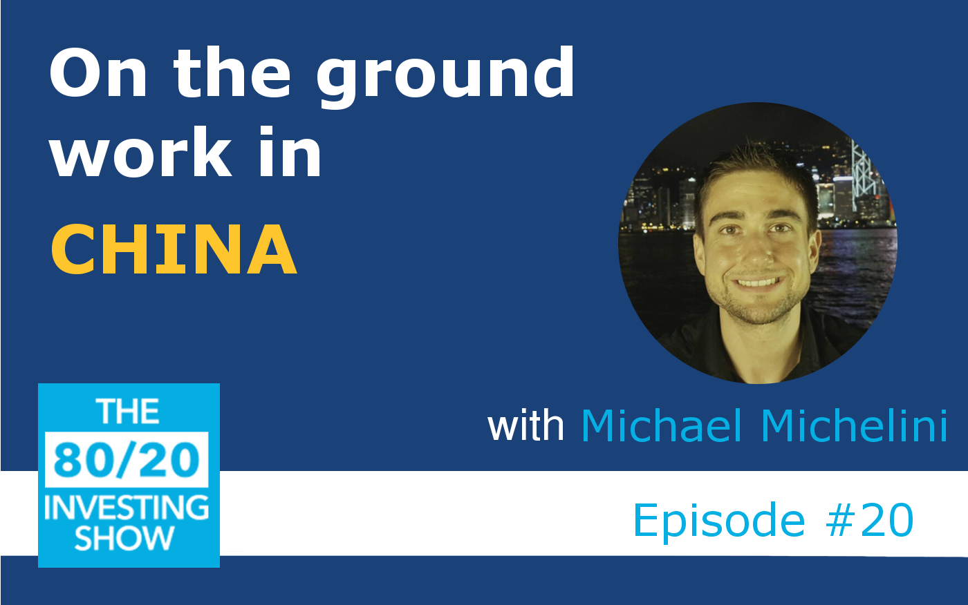 Ep20: Michael Michelini – An 8020 Investor in China